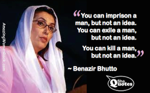 Benazir Bhutto you cannot kill an idea