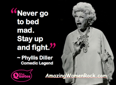 Phyllis Diller stay up and fight