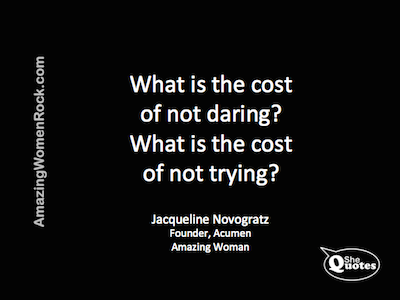 Jacqueline Novogratz cost of not daring