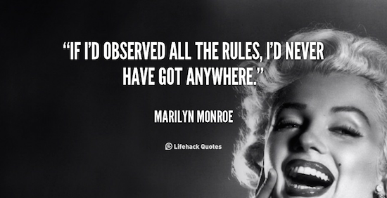 Marilyn Monroe If I'd observed all the rules