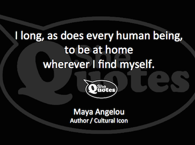 Maya Angelou long to be at home