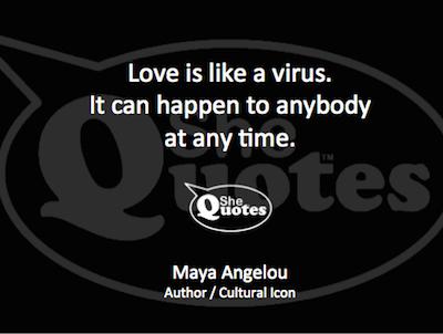 Maya Angelou love is like a virus