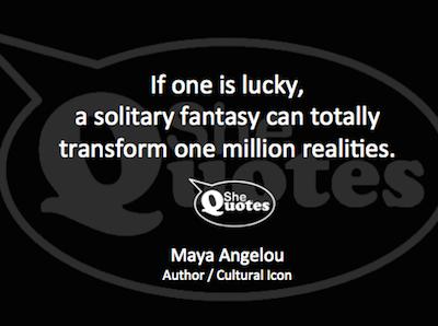 Maya Angelou transform realities