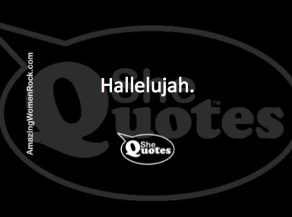 #SheQuotes hallelujah