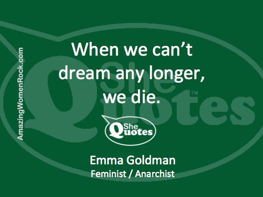 Emma Goldman can't dream die