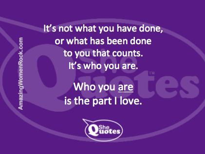 #SheQuotes I love who you are