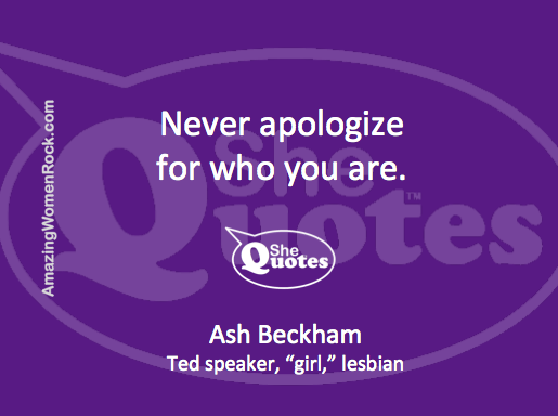 Ash Beckham never apologize