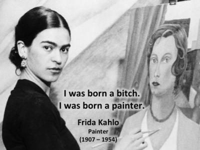 Frida Kahlo born a bitch