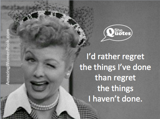 Lucille Ball Regret Quotes
