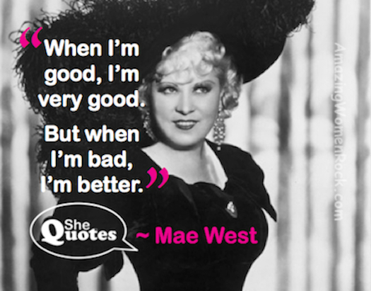 Mae West when I'm good