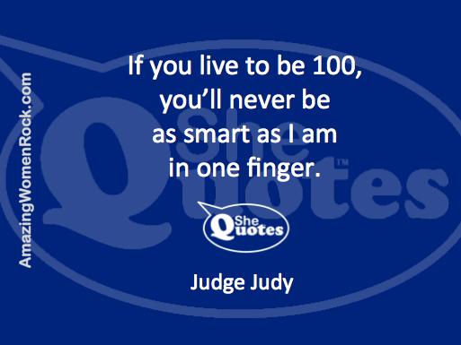 Judge Judy on brains SheQuotes intelligence knowledge self esteem