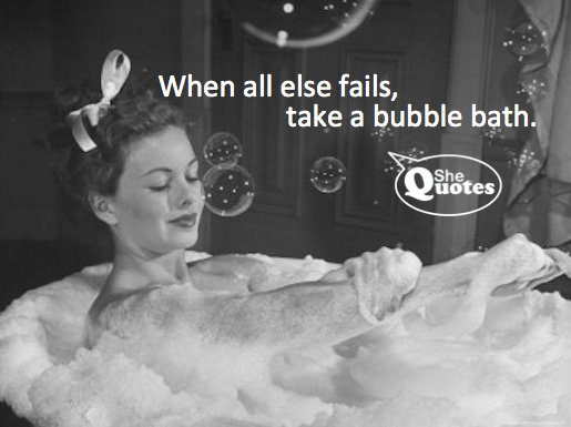 #SheQuotes bubble bath