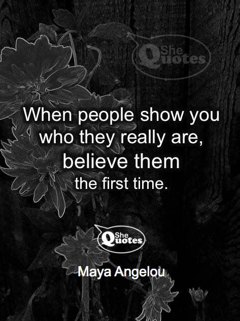 Maya Angelou believe people the first time
