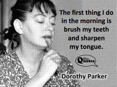 Dorothy Parker sharpen my tongue