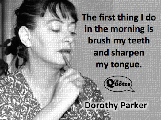 Dorothy Parker sharpen my tongue