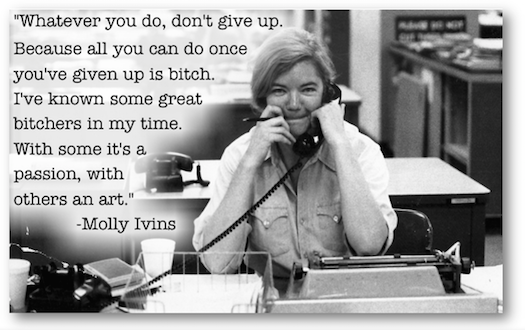 Molly Ivins don't give up