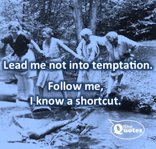 #SheQuotes lead me not into temptation