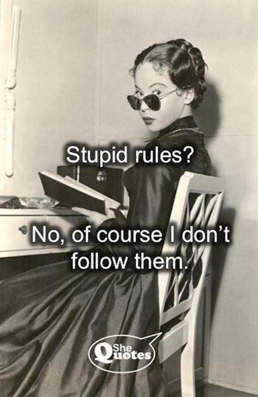 I don't follow stupid rules