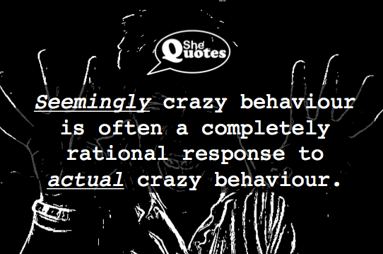 Seemingly crazy behaviour is often a rational response