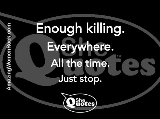 #SheQuotes enough killing