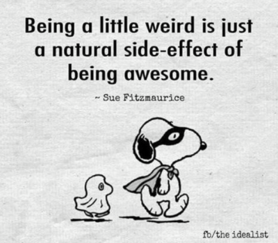 Being weird is a side effect of being awesome