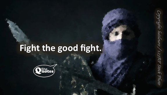 Quotes About Fighting The Good Fight: Fight The Good Fight. ~ #SheQuotes #Quote